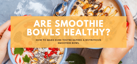Are Smoothie Bowls Healthy